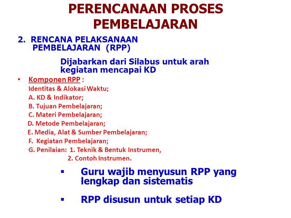 PERENCANAAN PROSES PEMBELAJARAN 2. RENCANA PELAKSANAAN PEMBELAJARAN (RPP) Dijabarkan dari Silabus untuk arah kegiatan mencapai KD Komponen RPP : Ident