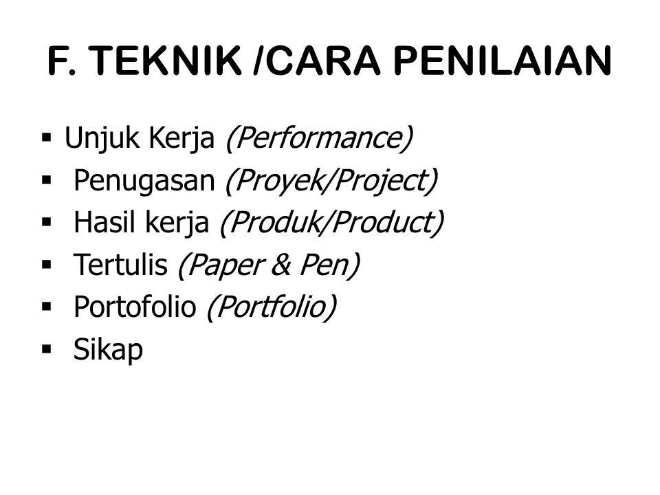 F. TEKNIK /CARA PENILAIAN  Unjuk Kerja (Performance)  Penugasan (Proyek/Project)  Hasil kerja (Produk/Product)  Tertulis (Paper & Pen)  Portofoli