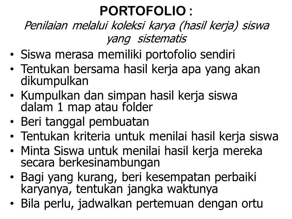 PORTOFOLIO : Penilaian melalui koleksi karya (hasil kerja) siswa yang sistematis Siswa merasa memiliki portofolio sendiri Tentukan bersama hasil kerja