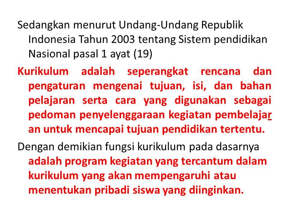 Sedangkan menurut Undang-Undang Republik Indonesia Tahun 2003 tentang Sistem pendidikan Nasional pasal 1 ayat (19) Kurikulum adalah seperangkat rencan