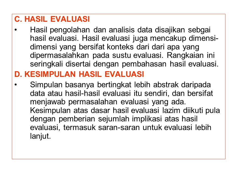C. HASIL EVALUASI Hasil pengolahan dan analisis data disajikan sebgai hasil evaluasi. Hasil evaluasi juga mencakup dimensi- dimensi yang bersifat kont