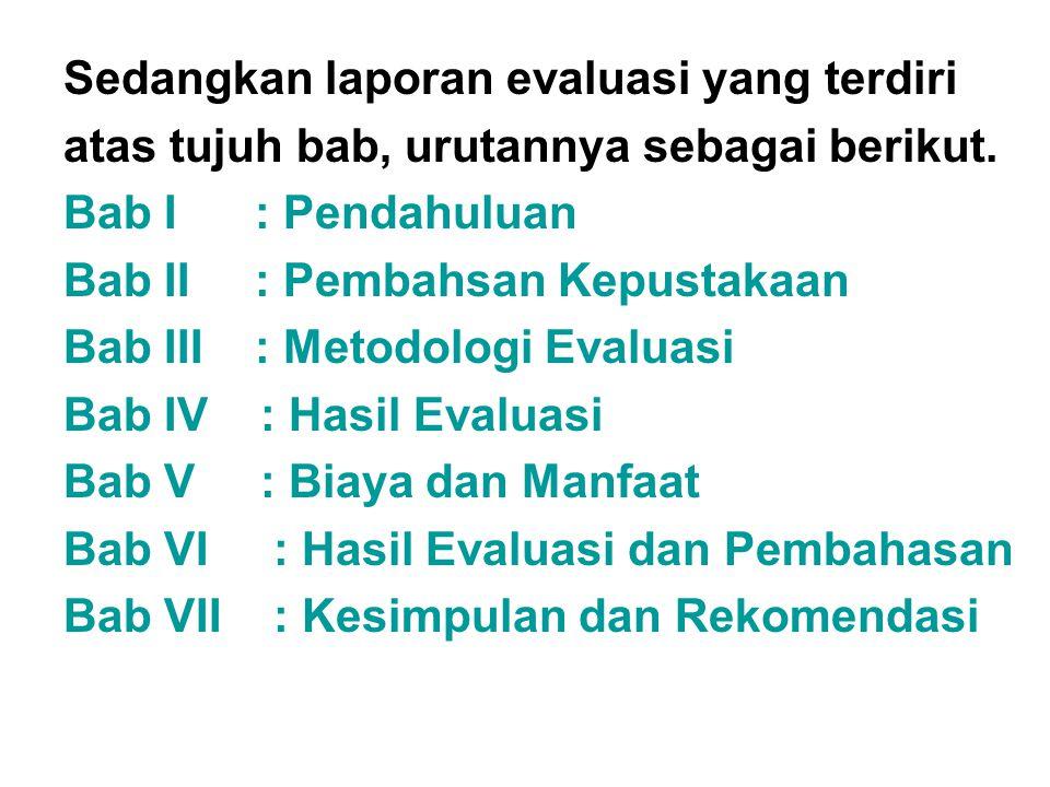 Sedangkan laporan evaluasi yang terdiri atas tujuh bab, urutannya sebagai berikut. Bab I : Pendahuluan Bab II : Pembahsan Kepustakaan Bab III : Metodo