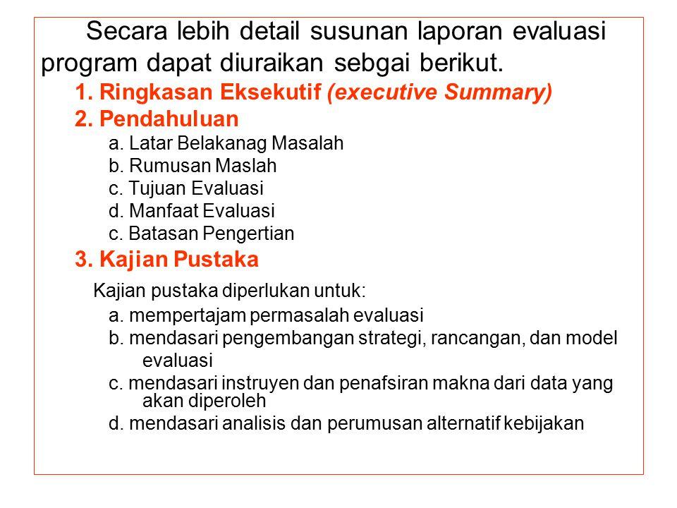 Secara lebih detail susunan laporan evaluasi program dapat diuraikan sebgai berikut. 1. Ringkasan Eksekutif (executive Summary) 2. Pendahuluan a. Lata