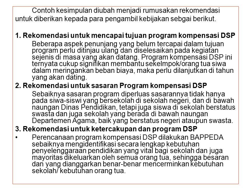Contoh kesimpulan diubah menjadi rumusakan rekomendasi untuk diberikan kepada para pengambil kebijakan sebgai berikut. 1. Rekomendasi untuk mencapai t