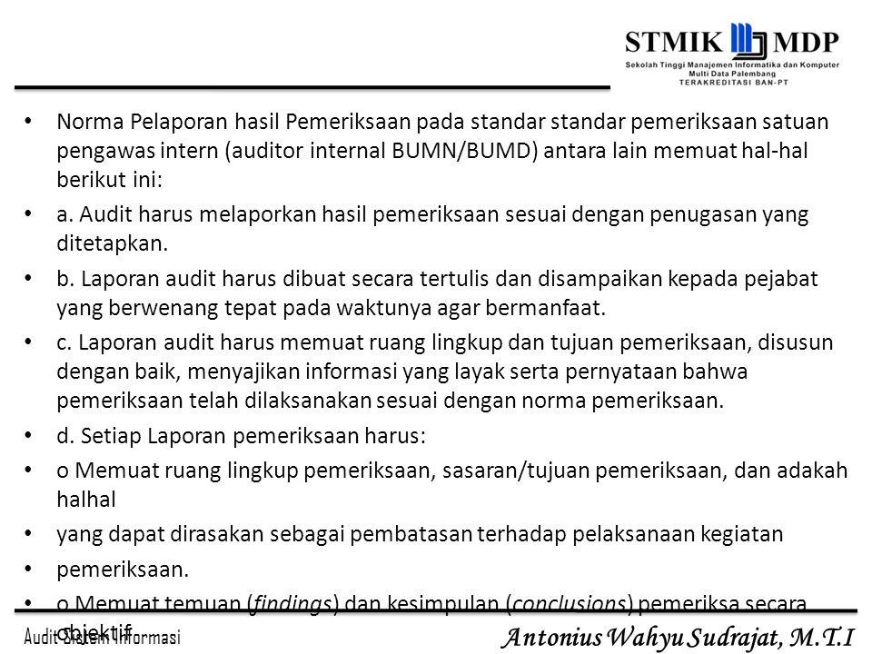 Audit Sistem Informasi Antonius Wahyu Sudrajat, M.T.I Norma Pelaporan hasil Pemeriksaan pada standar standar pemeriksaan satuan pengawas intern (audit
