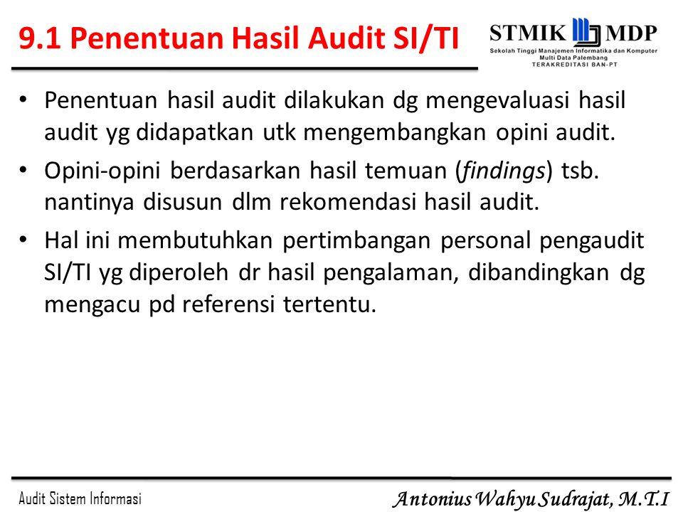 Audit Sistem Informasi Antonius Wahyu Sudrajat, M.T.I 9.1 Penentuan Hasil Audit SI/TI Penentuan hasil audit dilakukan dg mengevaluasi hasil audit yg d