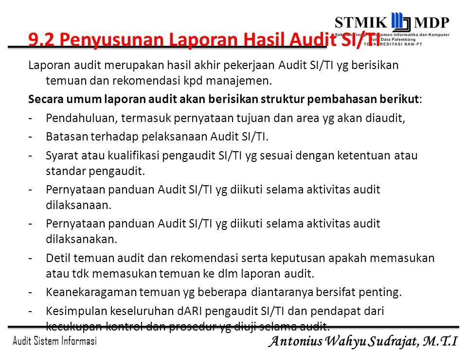 Audit Sistem Informasi Antonius Wahyu Sudrajat, M.T.I 9.2 Penyusunan Laporan Hasil Audit SI/TI Laporan audit merupakan hasil akhir pekerjaan Audit SI/