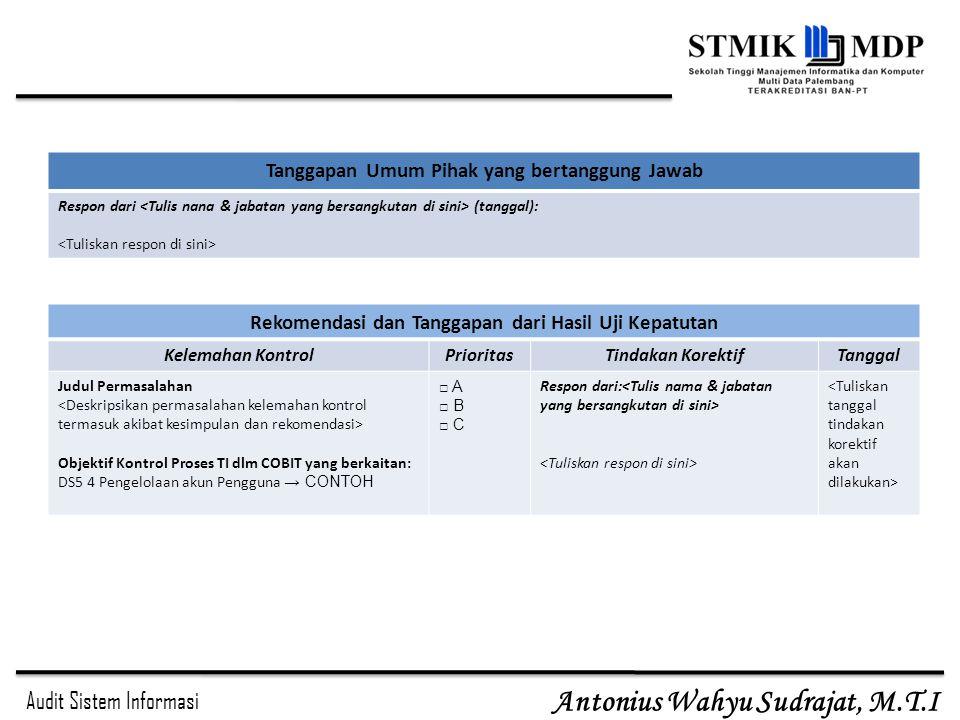 Audit Sistem Informasi Antonius Wahyu Sudrajat, M.T.I Rekomendasi dan Tanggapan dari Hasil Uji Kepatutan Kelemahan KontrolPrioritasTindakan KorektifTa