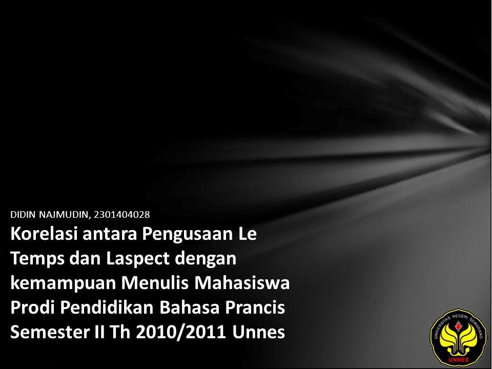 Identitas Mahasiswa - NAMA : DIDIN NAJMUDIN - NIM : 2301404028 - PRODI : Pendidikan Bahasa Prancis - JURUSAN : BAHASA & SASTRA ASING - FAKULTAS : Bahasa dan Seni - EMAIL : aaq_din85 pada domain yahoo.co.id - PEMBIMBING 1 : Astini Suudi - PEMBIMBING 2 : Neli Purwani - TGL UJIAN : 2011-08-11