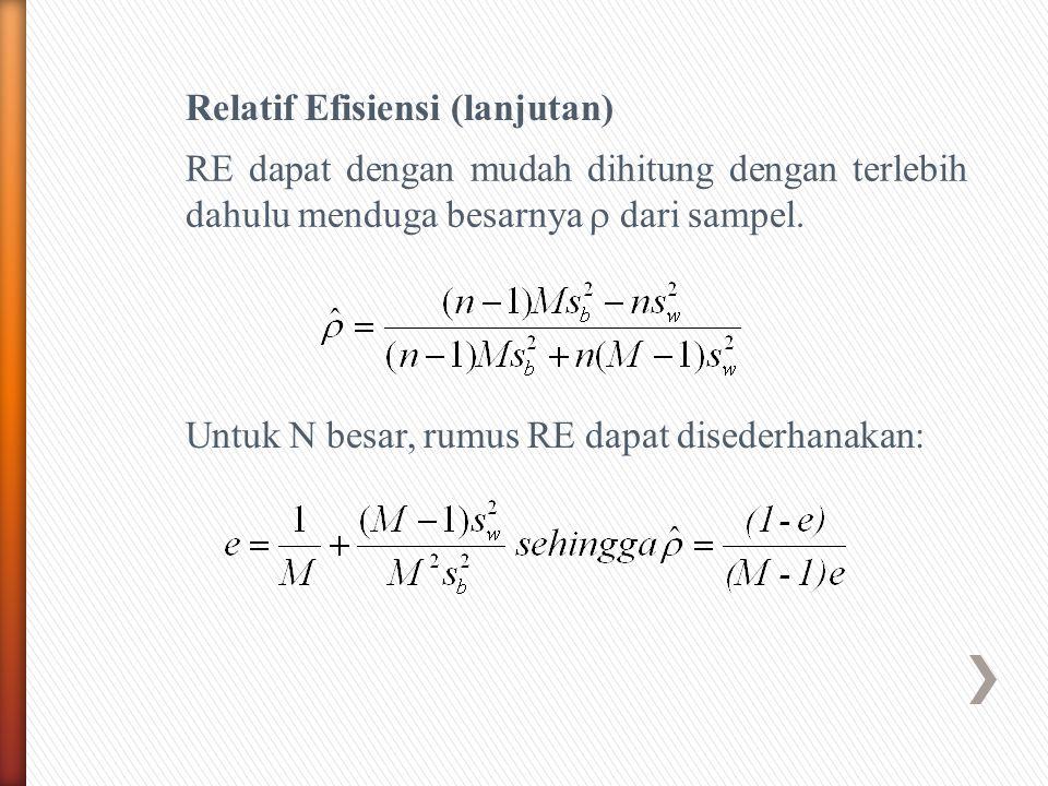Relatif Efisiensi (lanjutan) RE dapat dengan mudah dihitung dengan terlebih dahulu menduga besarnya  dari sampel. Untuk N besar, rumus RE dapat dised