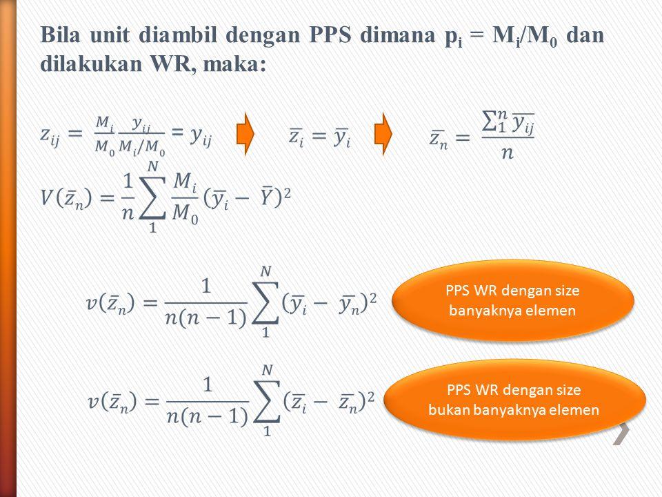 Bila unit diambil dengan PPS dimana p i = M i /M 0 dan dilakukan WR, maka: PPS WR dengan size banyaknya elemen PPS WR dengan size bukan banyaknya elem