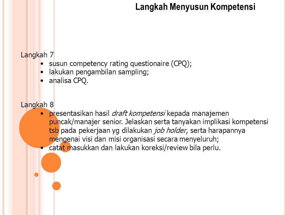 Langkah 7 susun competency rating questionaire (CPQ); lakukan pengambilan sampling; analisa CPQ. Langkah 8 presentasikan hasil draft kompetensi kepada
