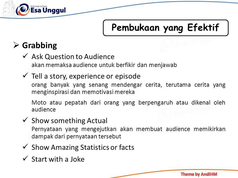  Grabbing Ask Question to Audience akan memaksa audience untuk berfikir dan menjawab Tell a story, experience or episode orang banyak yang senang men