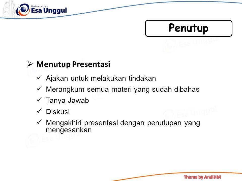  Menutup Presentasi Ajakan untuk melakukan tindakan Merangkum semua materi yang sudah dibahas Tanya Jawab Diskusi Mengakhiri presentasi dengan penutu