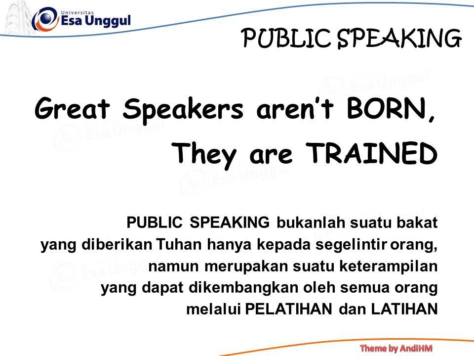 PUBLIC SPEAKING Great Speakers aren't BORN, They are TRAINED PUBLIC SPEAKING bukanlah suatu bakat yang diberikan Tuhan hanya kepada segelintir orang,