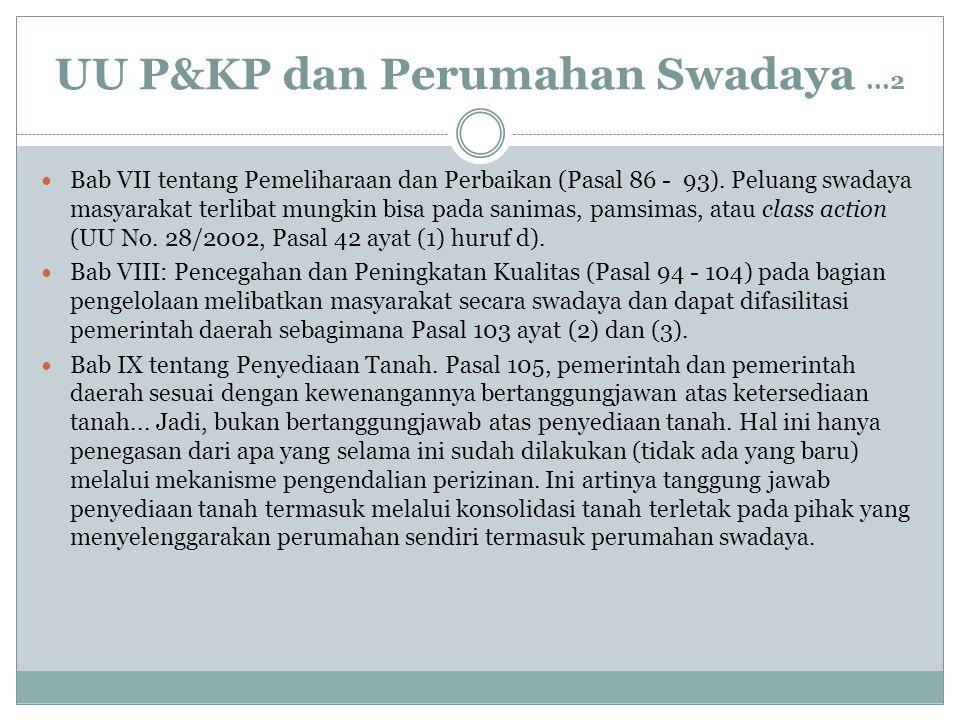 UU P&KP dan Perumahan Swadaya...2 Bab VII tentang Pemeliharaan dan Perbaikan (Pasal 86 - 93). Peluang swadaya masyarakat terlibat mungkin bisa pada sa