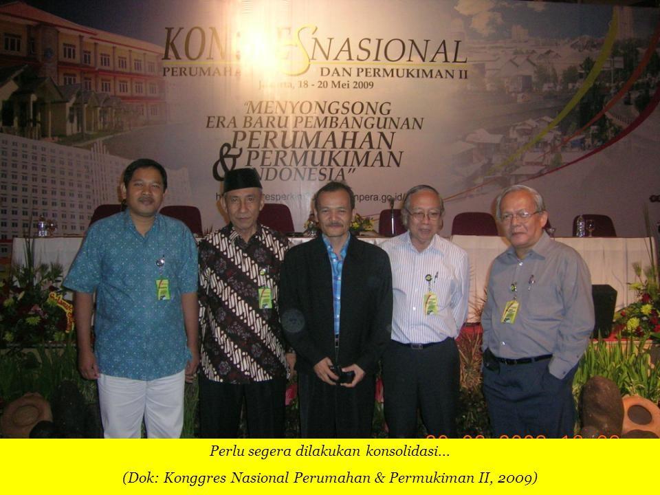 Perlu segera dilakukan konsolidasi... (Dok: Konggres Nasional Perumahan & Permukiman II, 2009)