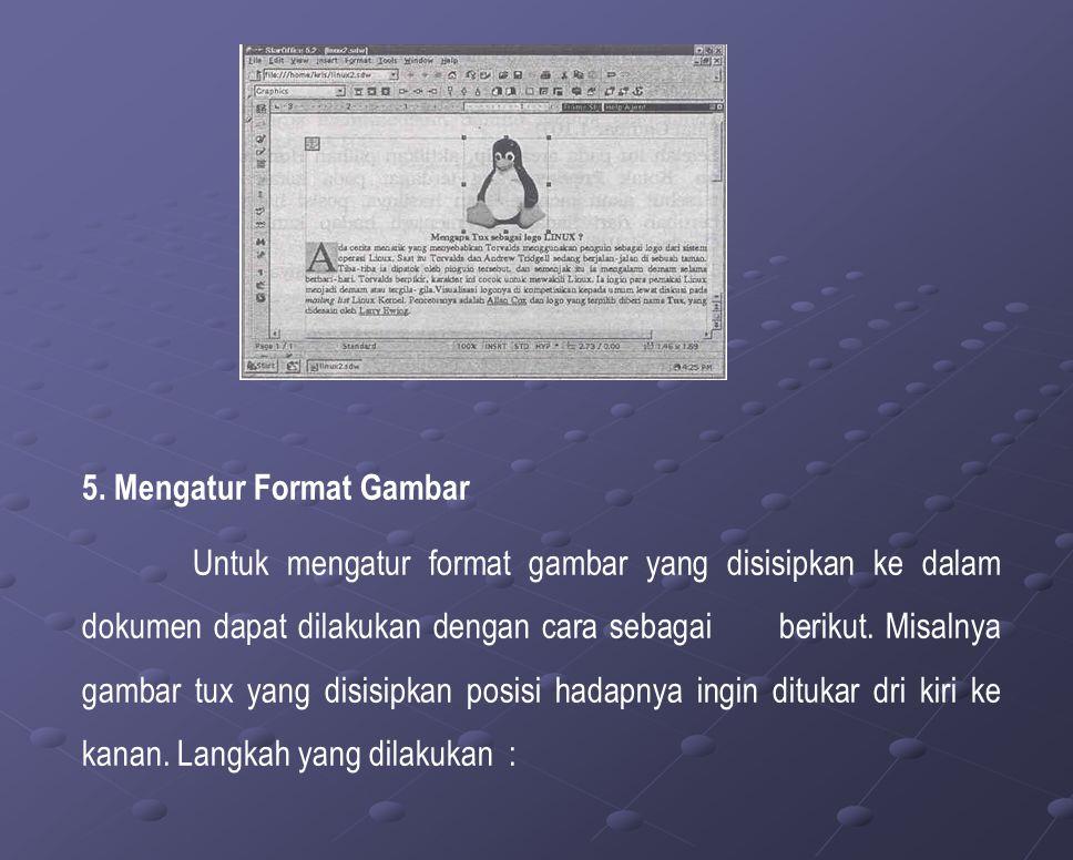 5. Mengatur Format Gambar Untuk mengatur format gambar yang disisipkan ke dalam dokumen dapat dilakukan dengan cara sebagai berikut. Misalnya gambar t