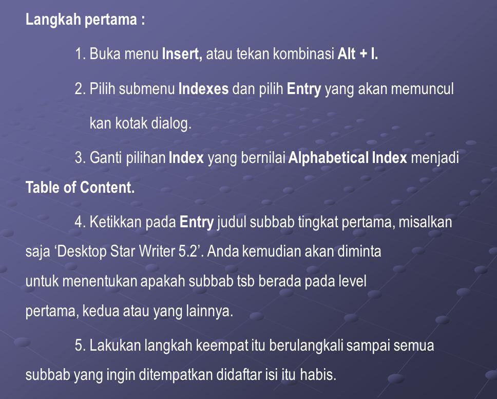 Langkah pertama : 1. Buka menu Insert, atau tekan kombinasi Alt + I.