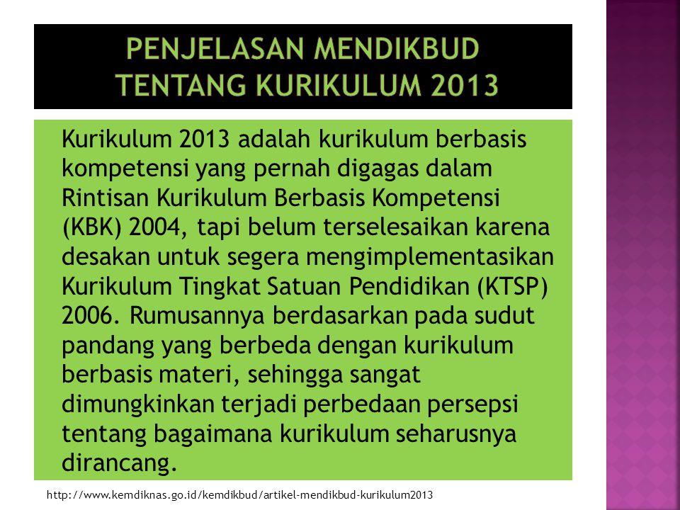 http://www.kemdiknas.go.id/kemdikbud/artikel-mendikbud-kurikulum2013 Kurikulum 2013 adalah kurikulum berbasis kompetensi yang pernah digagas dalam Rin
