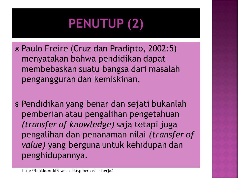  Paulo Freire (Cruz dan Pradipto, 2002:5) menyatakan bahwa pendidikan dapat membebaskan suatu bangsa dari masalah pengangguran dan kemiskinan.  Pend
