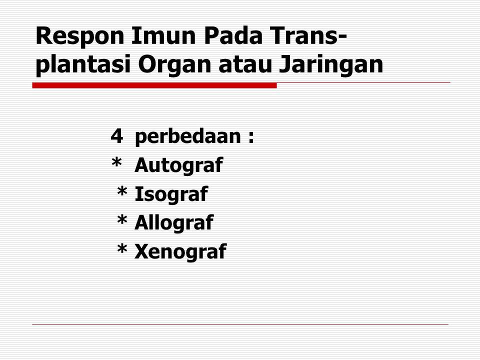 Autograf autograf: Transplantasi jaringan dari satu bagian tubuh ke bagian lain pada orang yang sama, tidak dianggap asing oleh sistem imun, tidak menyebabkan masalah ke- kebalan tubuh, variasi genetik tidak ada dan molekul major histocompatibility complex (MHC) dapat mengenal jaringan atau organ yang baru sebagai sendiri