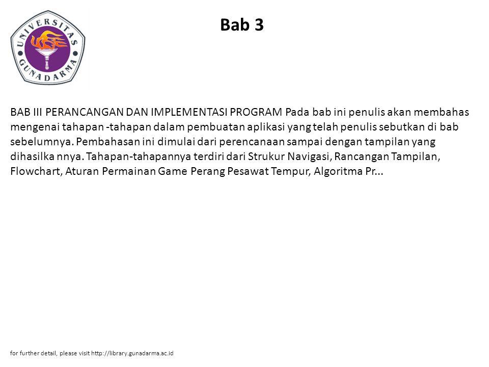 Bab 4 BAB IV PENUTUP 4.1 Kesimpulan Program Aplikasi Game Perang Pesawat Tempur yang dibuat merupakan aplikasi yang dikembangkan dengan J2ME (Java 2 Micro Edition) yang bisa berjalan pada perangkat selular yang mengimplementasikan teknologi Java.