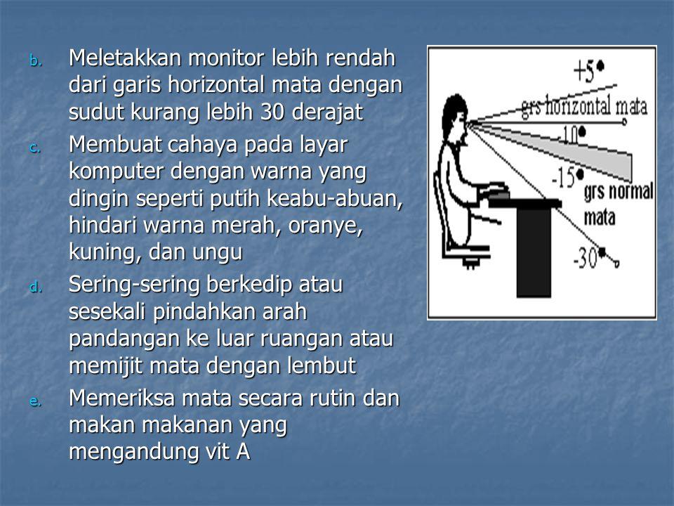 b. Meletakkan monitor lebih rendah dari garis horizontal mata dengan sudut kurang lebih 30 derajat c. Membuat cahaya pada layar komputer dengan warna