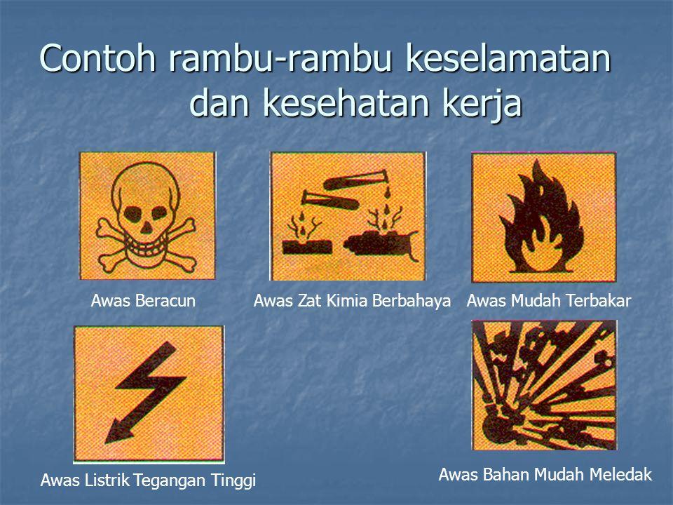 Contoh rambu-rambu keselamatan dan kesehatan kerja Awas BeracunAwas Zat Kimia BerbahayaAwas Mudah Terbakar Awas Listrik Tegangan Tinggi Awas Bahan Mud