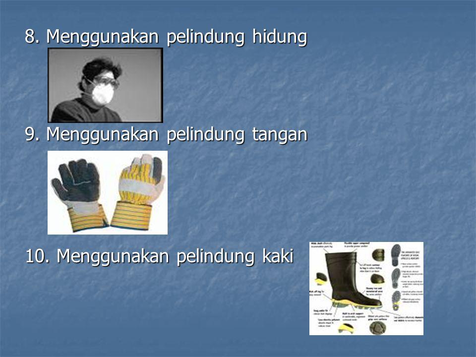 8. Menggunakan pelindung hidung 9. Menggunakan pelindung tangan 10. Menggunakan pelindung kaki