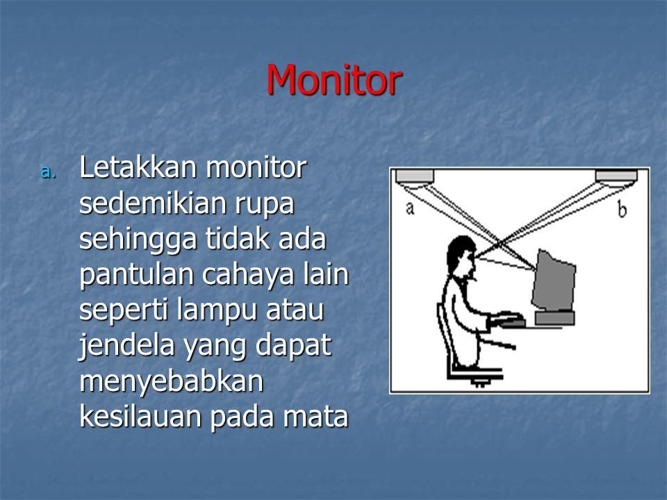 Monitor a. Letakkan monitor sedemikian rupa sehingga tidak ada pantulan cahaya lain seperti lampu atau jendela yang dapat menyebabkan kesilauan pada m