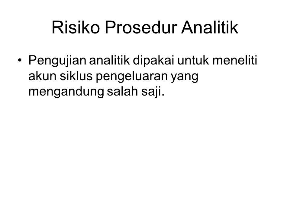 Risiko Prosedur Analitik Pengujian analitik dipakai untuk meneliti akun siklus pengeluaran yang mengandung salah saji.