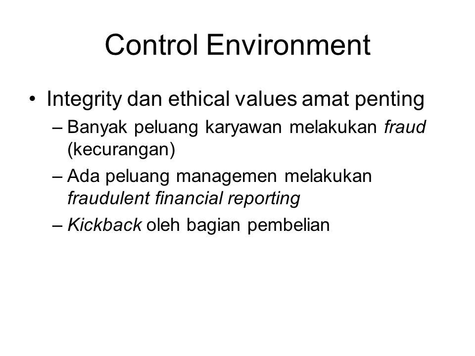 Control Environment Integrity dan ethical values amat penting –Banyak peluang karyawan melakukan fraud (kecurangan) –Ada peluang managemen melakukan f