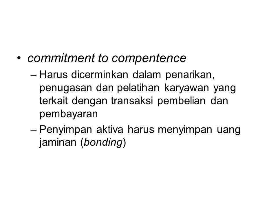 commitment to compentence –Harus dicerminkan dalam penarikan, penugasan dan pelatihan karyawan yang terkait dengan transaksi pembelian dan pembayaran