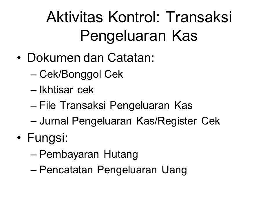 Aktivitas Kontrol: Transaksi Pengeluaran Kas Dokumen dan Catatan: –Cek/Bonggol Cek –Ikhtisar cek –File Transaksi Pengeluaran Kas –Jurnal Pengeluaran K