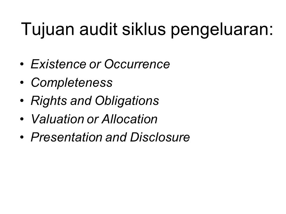 Tujuan audit siklus pengeluaran: Existence or Occurrence Completeness Rights and Obligations Valuation or Allocation Presentation and Disclosure