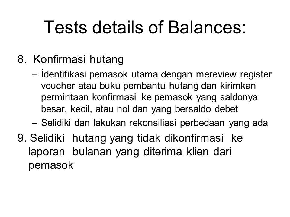Tests details of Balances: 8. Konfirmasi hutang –Ìdentifikasi pemasok utama dengan mereview register voucher atau buku pembantu hutang dan kirimkan pe
