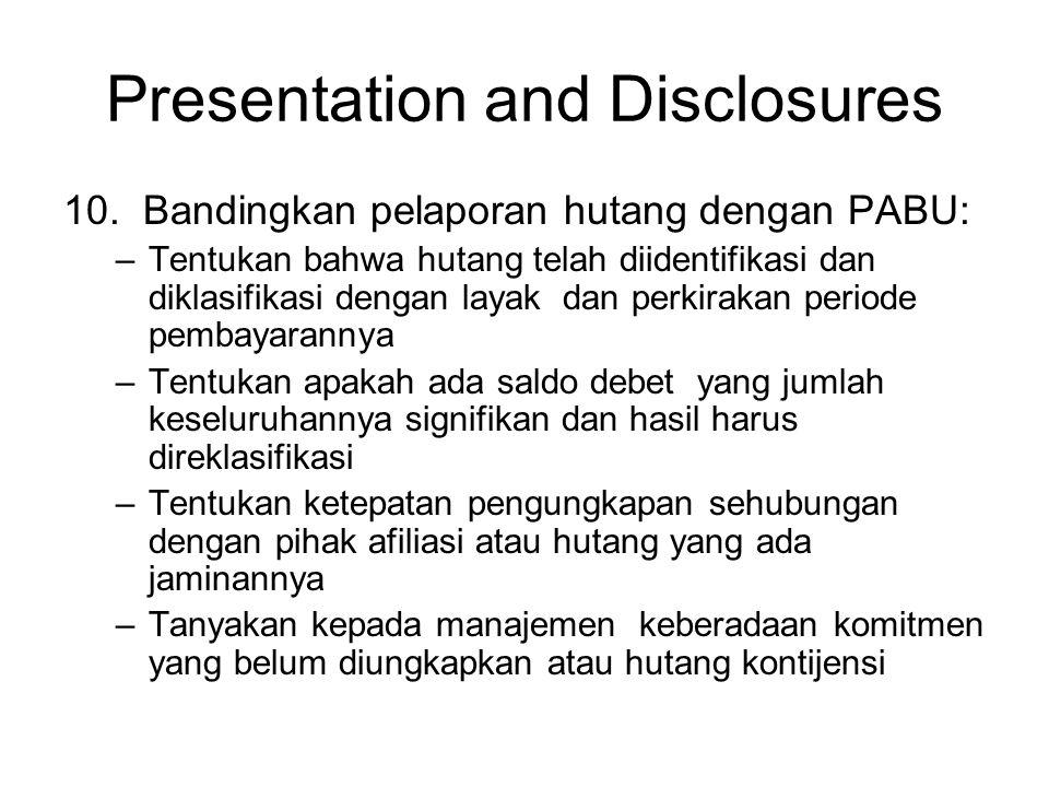 Presentation and Disclosures 10. Bandingkan pelaporan hutang dengan PABU: –Tentukan bahwa hutang telah diidentifikasi dan diklasifikasi dengan layak d