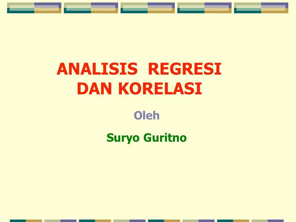 ANALISIS REGRESI DAN KORELASI Oleh Suryo Guritno