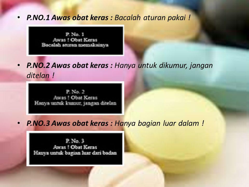 P.NO.1 Awas obat keras : Bacalah aturan pakai ! P.NO.2 Awas obat keras : Hanya untuk dikumur, jangan ditelan ! P.NO.3 Awas obat keras : Hanya bagian l