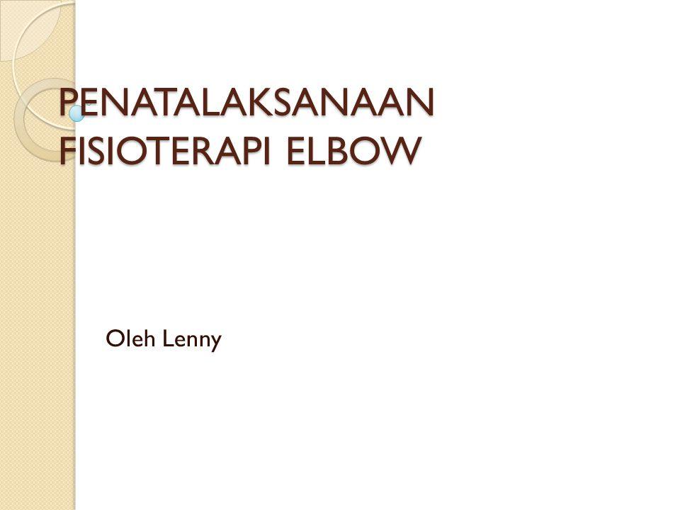 PENATALAKSANAAN FISIOTERAPI ELBOW Oleh Lenny