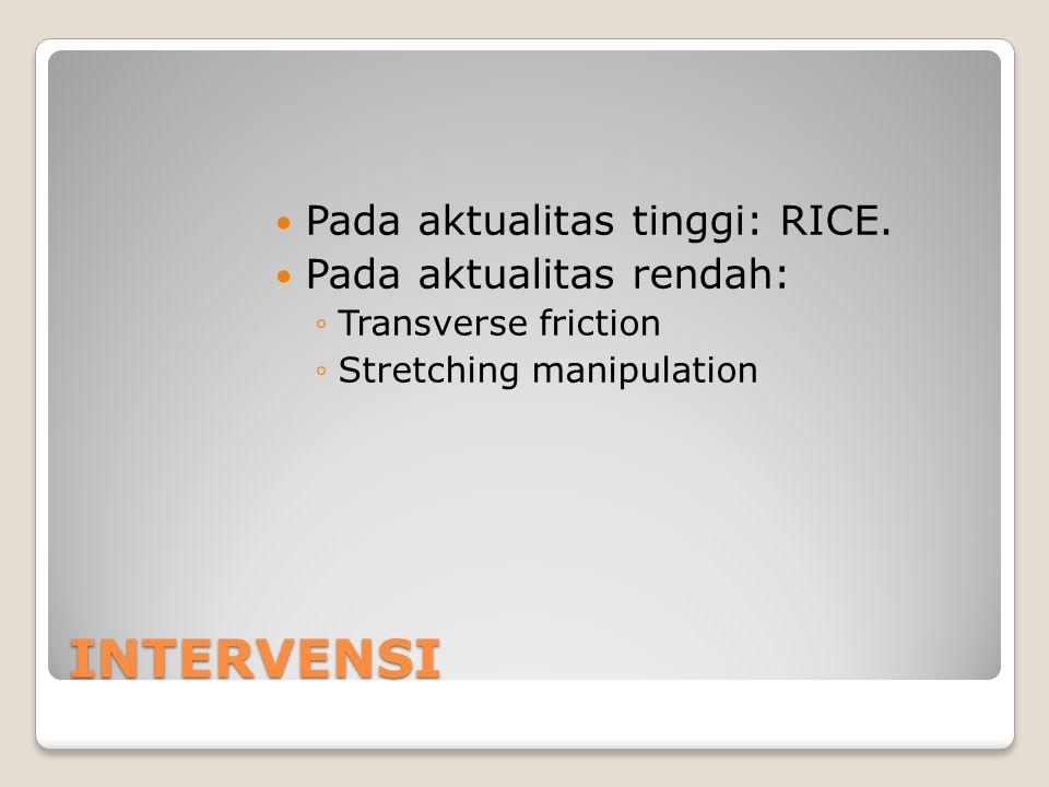 INTERVENSI Pada aktualitas tinggi: RICE. Pada aktualitas rendah: ◦Transverse friction ◦Stretching manipulation