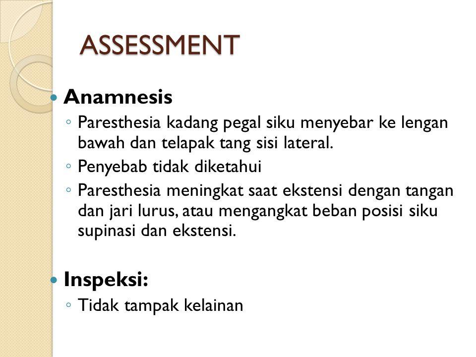 ASSESSMENT Anamnesis ◦ Paresthesia kadang pegal siku menyebar ke lengan bawah dan telapak tang sisi lateral. ◦ Penyebab tidak diketahui ◦ Paresthesia