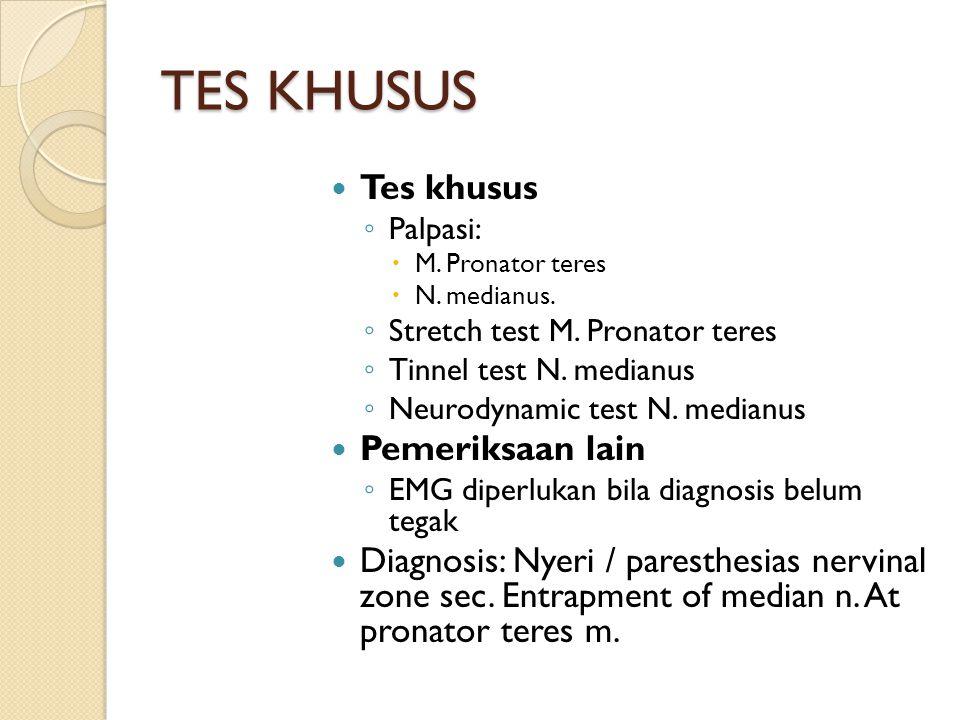 TES KHUSUS Tes khusus ◦ Palpasi:  M. Pronator teres  N. medianus. ◦ Stretch test M. Pronator teres ◦ Tinnel test N. medianus ◦ Neurodynamic test N.