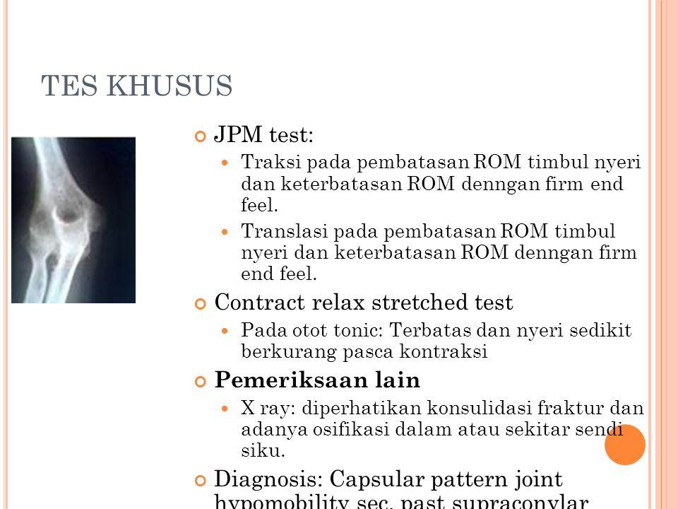 Tes khusus Palpasi: nyeri pada titik-titik tipe I: Tendon extensor carpiradialis longus; tipe II: Tendoperiosteal extensor carpiradialis brevis; tipe III: Tendon-muscular juction extensor carpiradialis brevis; dan tipe IV: tengah otot extensor carpiradialis brevis.