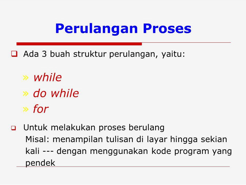 Perulangan Proses  Ada 3 buah struktur perulangan, yaitu: » while » do while » for  Untuk melakukan proses berulang Misal: menampilan tulisan di lay