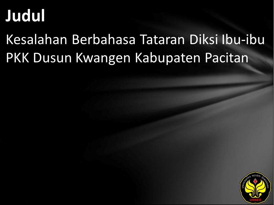 Judul Kesalahan Berbahasa Tataran Diksi Ibu-ibu PKK Dusun Kwangen Kabupaten Pacitan