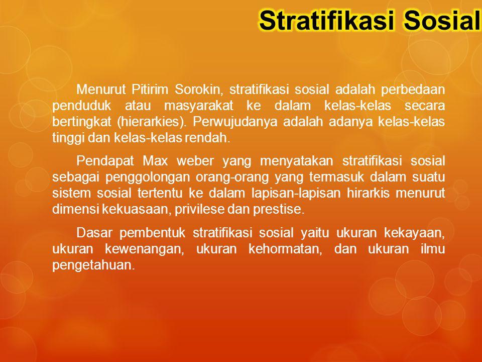 Menurut Pitirim Sorokin, stratifikasi sosial adalah perbedaan penduduk atau masyarakat ke dalam kelas-kelas secara bertingkat (hierarkies).