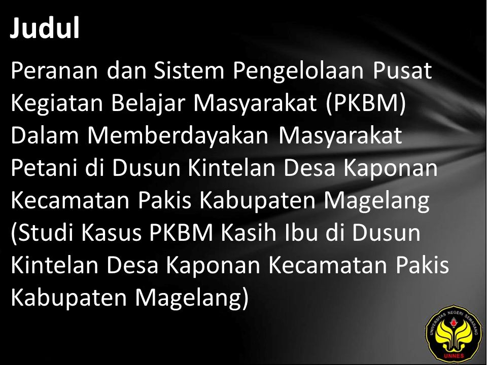 Judul Peranan dan Sistem Pengelolaan Pusat Kegiatan Belajar Masyarakat (PKBM) Dalam Memberdayakan Masyarakat Petani di Dusun Kintelan Desa Kaponan Kec