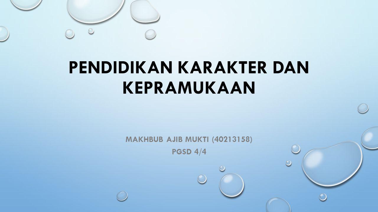 PENDIDIKAN KARAKTER DAN KEPRAMUKAAN MAKHBUB AJIB MUKTI (40213158) PGSD 4/4